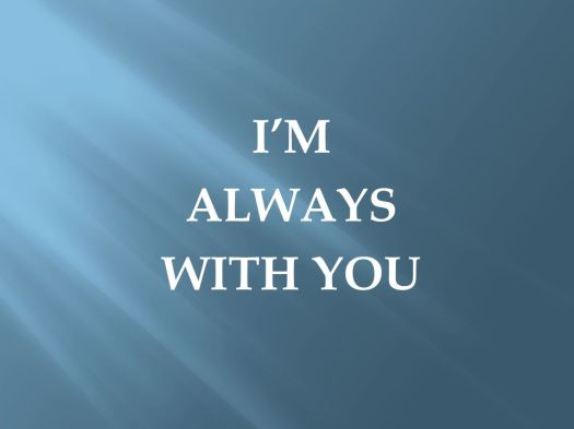 I'M ALWAYS WITH YOU